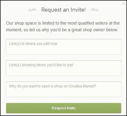 In this example from Creative Market, the number of sellers is limited, so sellers must request an invitation. On the Internet, space restrictions are almost never based on literal space restrictions; rather, they are often used to curate a collection of objects, people, content, and so on.